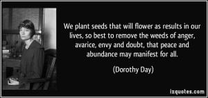 quote-we-plant-seeds-that-will-flower-as-results-in-our-lives-so-best-to-remove-the-weeds-of-anger-dorothy-day-291748